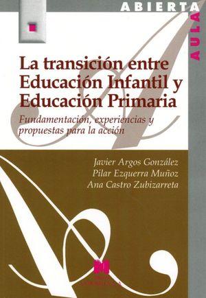 TRANSICION ENTRE EDUCACION INFANTIL Y EDUCACION PRIMARIA, LA. FUNDAMENTACION EXPERIENCIAS Y PROPUESTAS PARA LA ACCION