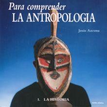 PARA COMPRENDER LA ANTROPOLOGIA 1. LA HISTORIA