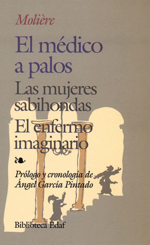 MEDICO A PALOS, EL / LAS MUJERES SABIONDAS / EL ENFERMO IMAGINARIO