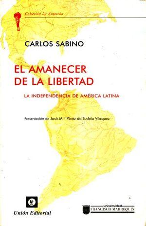 AMANECER DE LA LIBERTAD, EL. LA INDEPENDENCIA DE AMERICA LATINA