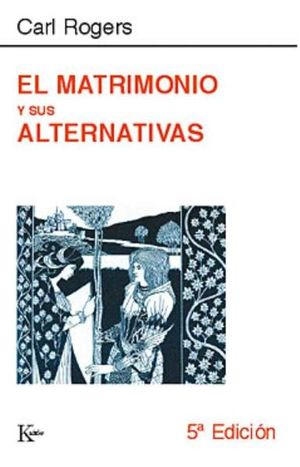 MATRIMONIO Y SUS ALTERNATIVAS / 5 ED.