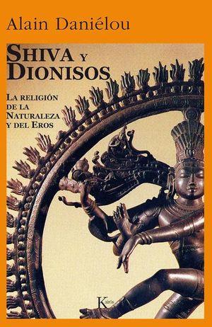 SHIVA Y DIONISOS. LA RELIGION DE LA NATURALEZA Y DEL EROS