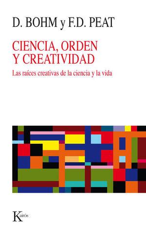 CIENCIA ORDEN Y CREATIVIDAD. LAS RAICES CREATIVAS DE LA CIENCIA Y LA VIDA