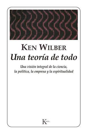 UNA TEORIA DE TODO (UNA VISION INTEGRAL DE LA CIENCIA POLITICA LA EMPRESA Y LA ESPIRITUALIDAD)