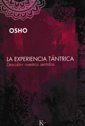 EXPERIENCIA TANTRICA, LA. DESCUBRIR NUESTROS SENTIDOS