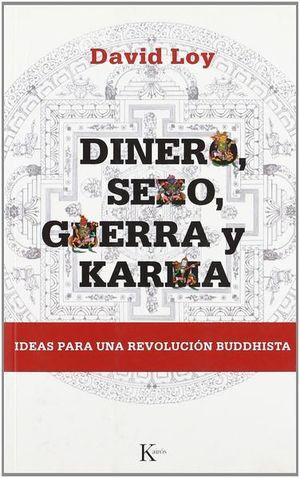 DINERO SEXO GUERRA Y KARMA. IDEAS PARA UNA REVOLUCION BUDISTA