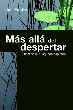MAS ALLA DEL DESPERTAR. EL FINAL DE LA BUSQUEDA ESPIRITUAL