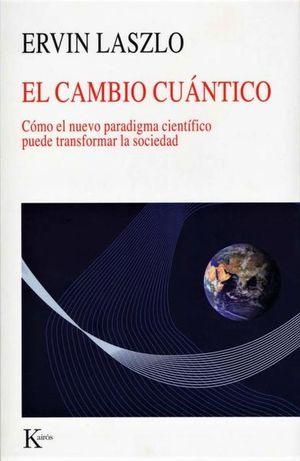 CAMBIO CUANTICO, EL. COMO EL NUEVO PARADIGMA CIENTIFICO PUEDE TRANSFORMAR LA SOCIEDAD