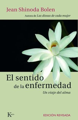 SENTIDO DE LA ENFERMEDAD, EL. UN VIAJE DEL ALMA / 3 ED.