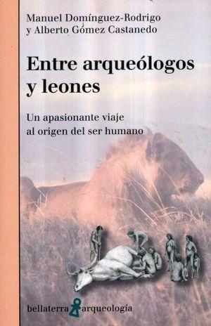 ENTRE ARQUEOLOGOS Y LEONES. UN APASIONANTE VIAJE AL ORIGEN DEL SER HUMANO