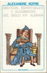 MISTICOS ESPIRITUALES Y ALQUIMISTAS DEL SIGLO XVI ALEMAN