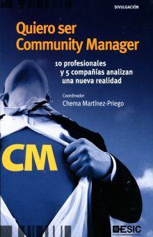 QUIERO SER COMMUNITY MANAGER. 10 PROFESIONALES Y 5 COMPAÑIAS ANALIZAN UNA NUEVA REALIDAD