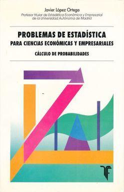 PROBLEMAS DE ESTADISTICA. PARA CIENCIAS ECONOMICAS Y EMPRESARIALES