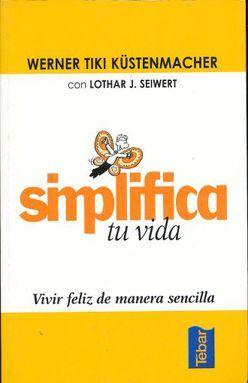 SIMPLIFICA TU VIDA. VIVIR FELIZ DE MANERA SENCILLA