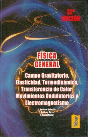 FISICA GENERAL. CAMPO GRAVITATORIO ELASTICIDAD TERMODINAMICA TRANSFERENCIA DE CALOR MOVIMIENTO ONDULATORIOS Y ELECTROMAGNETISMO / 32 ED.