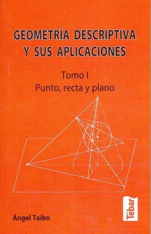 GEOMETRIA DESCRIPTIVA Y SUS APLICACIONES / TOMO I. PUNTO RECTA Y PLANO