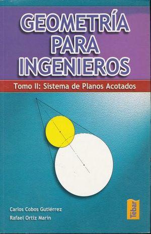 GEOMETRIA PARA INGENIEROS SISTEMA DE PLANOS ACOTADOS / TOMO II