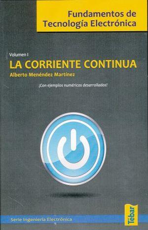 CORRIENTE CONTINUA, LA. FUNDAMENTOS DE TECNOLOGIA ELECTRONICA / VOL.I