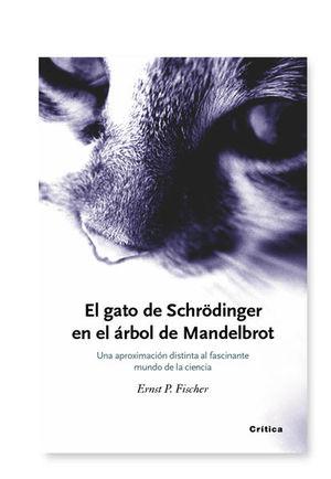GATO DE SCHRODINGER EN EL ARBOL DE MANDELBROT. UNA APROXIMACION DISTINTA AL FASCINANTE MUNDO DE LA CIENCIA / PD.