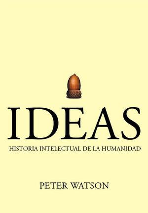 IDEAS. HISTORIA INTELECTUAL DE LA HUMANIDAD