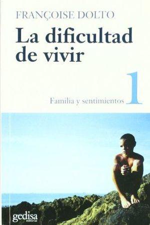 DIFICULTAD DE VIVIR, LA / VOL. 1 FAMILIA Y SENTIMIENTOS