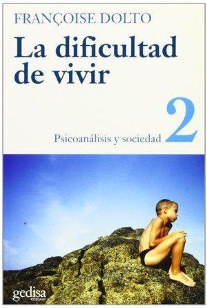 DIFICULTAD DE VIVIR, LA / VOL. 2 PSICOANALISIS Y SOCIEDAD