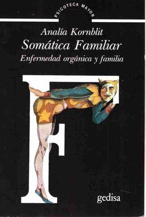 SOMATICA FAMILIAR. ENFERMEDAD ORGANICA Y FAMILIA