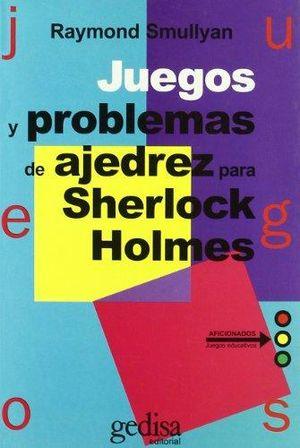 JUEGOS Y PROBLEMAS DE AJEDREZ PARA SHERLOCK HOLMES