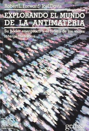 EXPLORANDO EL MUNDO DE LA ANTIMATERIA. SU PODER ENERGETICO Y EL FUTURO DE LOS VIAJES INTERPLANETARIOS / 2 ED.