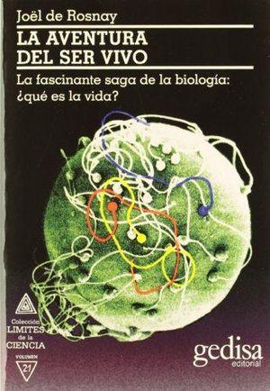 AVENTURA DEL SER VIVO, LA. LA FASCINANTE SAGA DE LA BIOLOGIA QUE ES LA VIDA