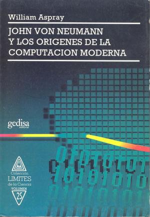 JOHN VON NEWMAN Y LOS ORIGENES DE LA COMPUTACION MODERNA