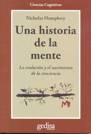 UNA HISTORIA DE LA MENTE. LA EVOLUCION Y EL NACIMIENTO DE LA CONCIENCIA