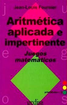 ARITMETICA APLICADA E IMPERTINENTE. JUEGOS MATEMATICOS