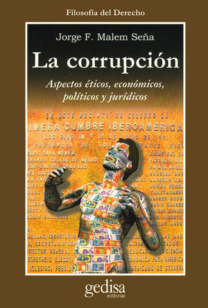 CORRUPCION, LA. ASPECTOS ETICOS ECONOMICOS POLITICOS Y JURIDICOS