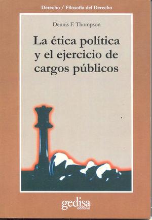 ETICA POLITICA Y EL EJERCICIO DE CARGOS PUBLICOS, LA