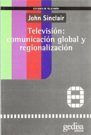 TELEVISION COMUNICACION GLOBAL Y REGIONALIZACION