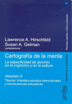 CARTOGRAFIA DE LA MENTE / VOL. II (TEORIAS INFANTILES ESTUDIOS INTERCULTURALES Y CONSECUENCIAS EDUCATIVAS)
