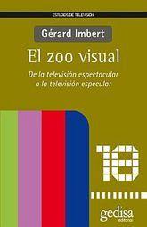 ZOO VISUAL, EL / DE LA TELEVISION ESPECTACULAR A LA TELEVISION ESPECULAR