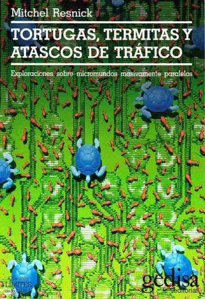 TORTUGAS TERMITAS Y ATASCOS DE TRAFICO. EXPLORACIONES SOBRE MICROMUNDOS MASIVAMENTE PARALELOS