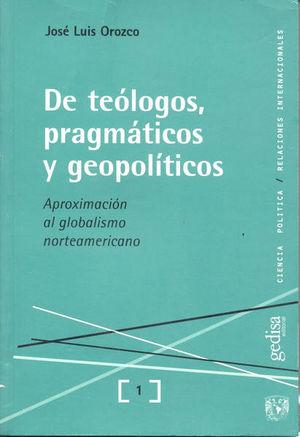 DE TEOLOGOS PRAGMATICOS Y GEOPOLITICOS. APROXIMACION AL GLOBALISMO NORTEAMERICANO