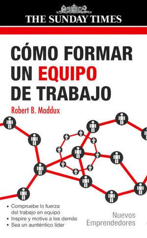 COMO FORMAR UN EQUIPO DE TRABAJO / 2 ED.