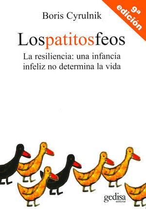 PATITOS FEOS, LOS / LA RESILIENCIA. UNA INFANCIA INFELIZ NO DETERMINA LA VIDA / 10 ED.
