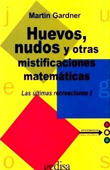 HUEVOS NUDOS Y OTRAS MISTIFICACIONES MATEMATICAS