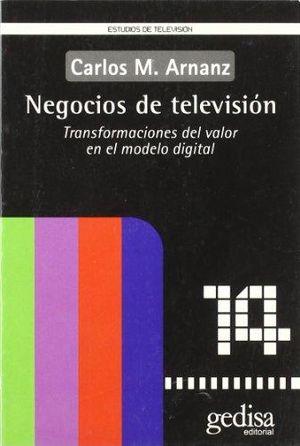 NEGOCIOS DE TELEVISION. TRANSFORMACIONES DEL VALOR EN EL MODELO DIGITAL