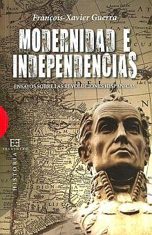 MODERNIDAD E INDEPENDENCIAS. ENSAYOS SOBRE LAS REVOLUCIONES HISPANICAS