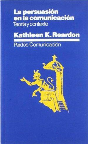 PERSUASION EN LA COMUNICACION, LA. TEORIA Y CONTEXTO