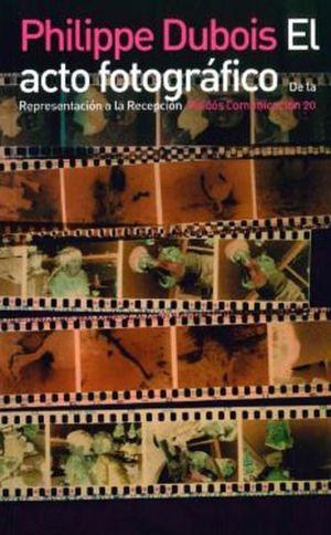 ACTO FOTOGRAFICO, EL. DE LA REPRESENTACION A LA RECEPCION