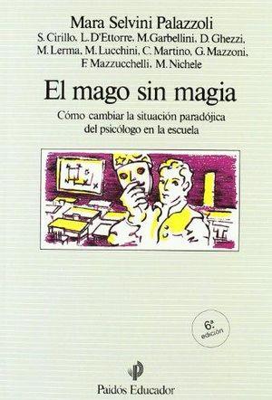 MAGO SIN MAGIA, EL. COMO CAMBIAR LA SITUACION PARADOJICA DEL PSICOLOGO EN LA ESCUELA / 6 ED.