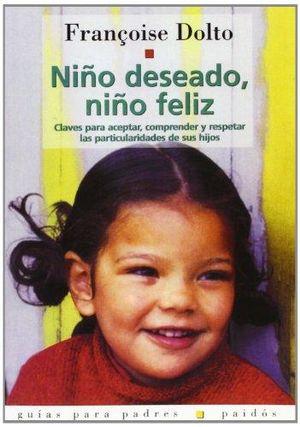 NIÑO DESEADO NIÑO FELIZ. CLAVES PARA ACEPTAR COMPRENDER Y RESPETAR LAS PARTICULARIDADES DE SUS HIJOS / 5 ED.