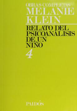 OBRAS COMPLETAS / MELANIE KLEIN / VOL. 4 RELATO DEL PSICOANALISIS DE UN NIÑO